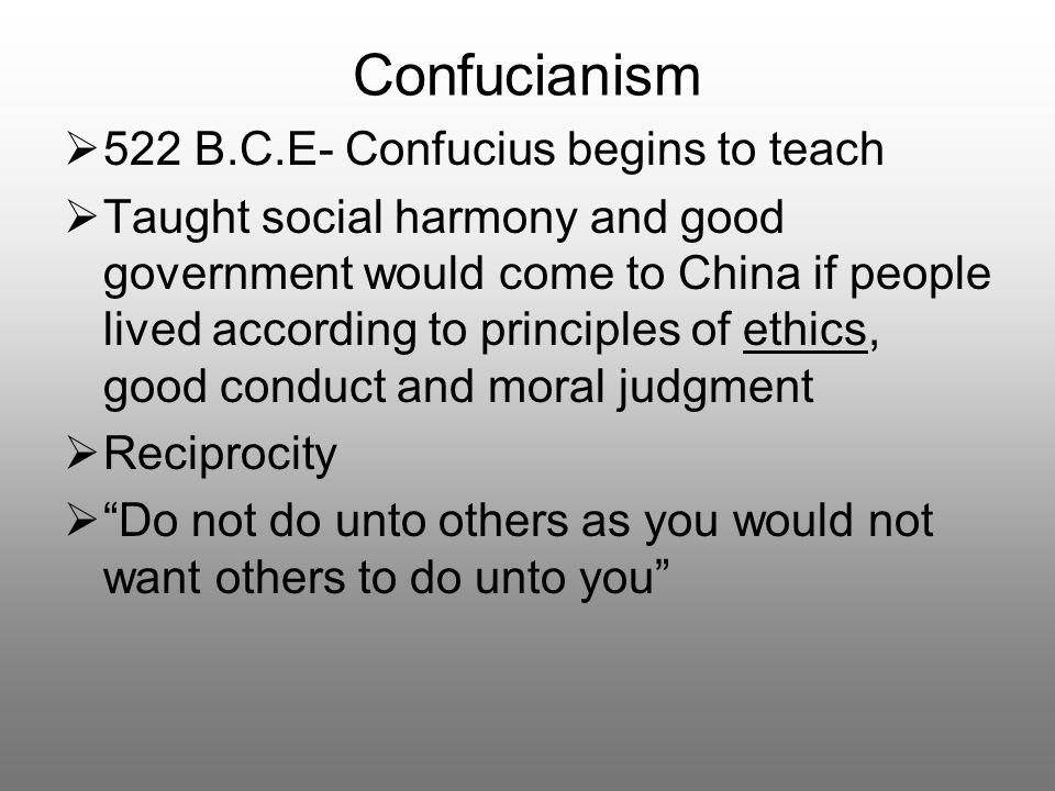 Confucianism 522 B.C.E- Confucius begins to teach