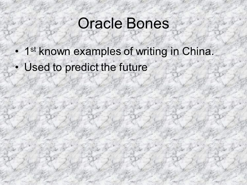 Oracle Bones 1st known examples of writing in China.