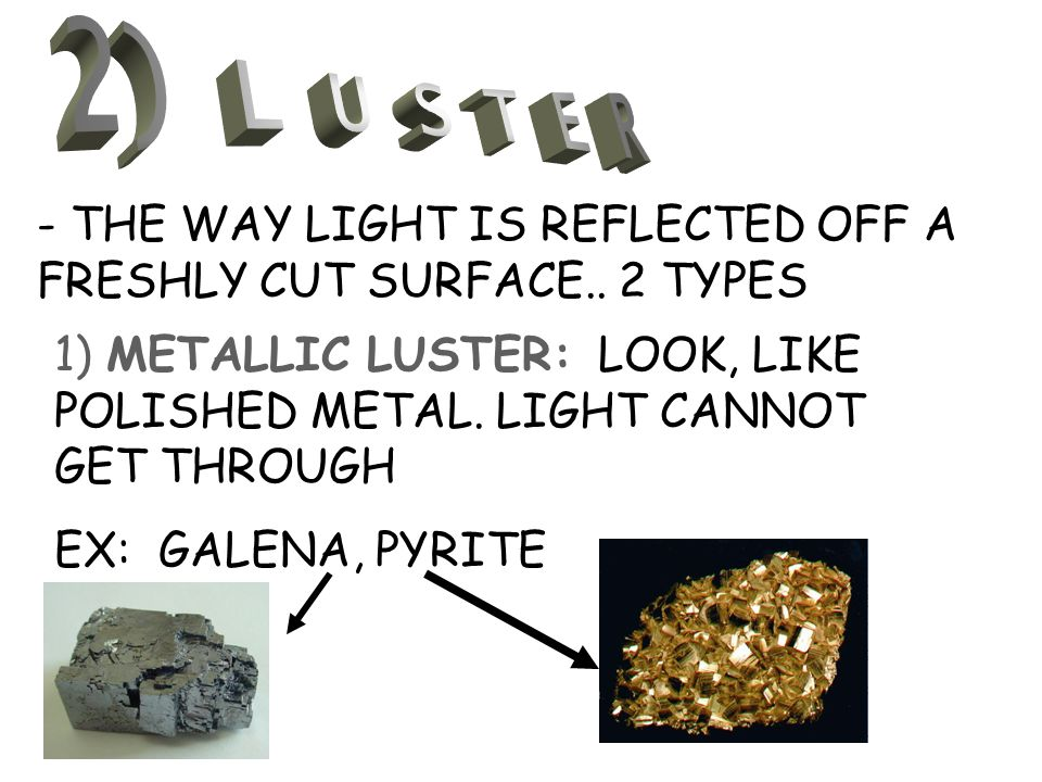 2) L U S T E R - THE WAY LIGHT IS REFLECTED OFF A FRESHLY CUT SURFACE.. 2 TYPES.