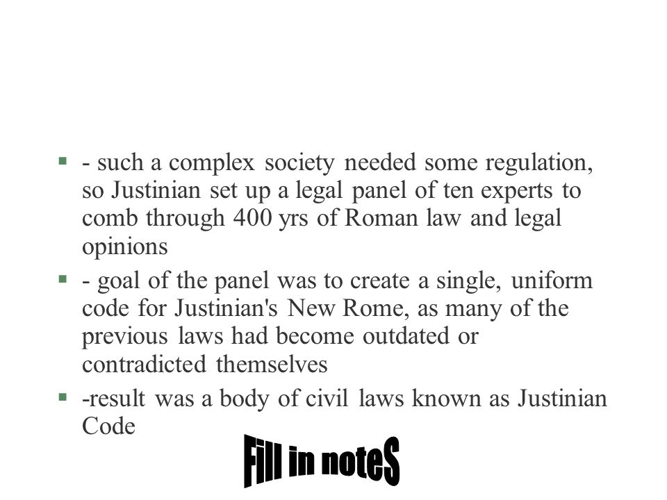 - such a complex society needed some regulation, so Justinian set up a legal panel of ten experts to comb through 400 yrs of Roman law and legal opinions