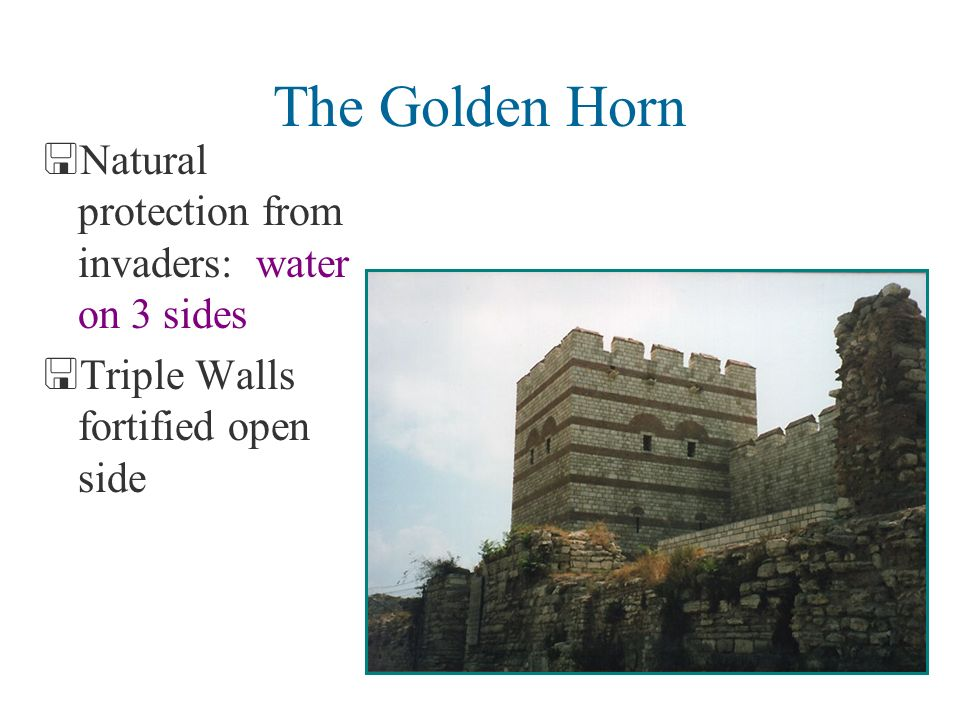 The Golden Horn Natural protection from invaders: water on 3 sides