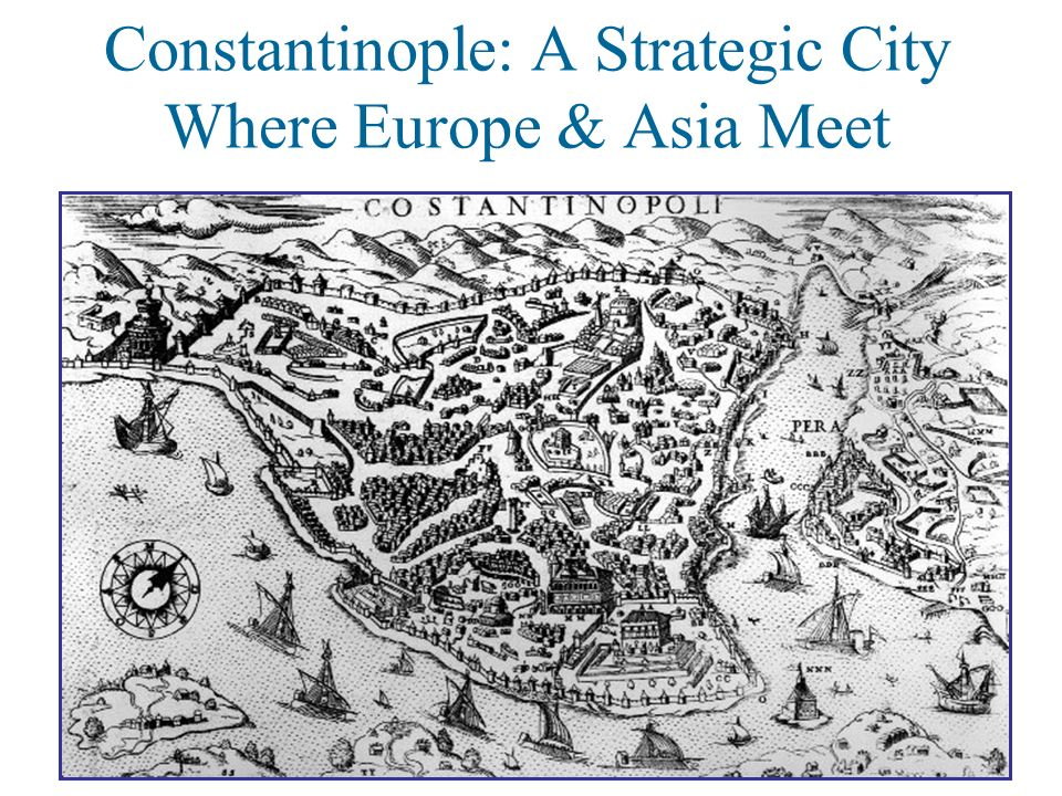 Constantinople: A Strategic City Where Europe & Asia Meet