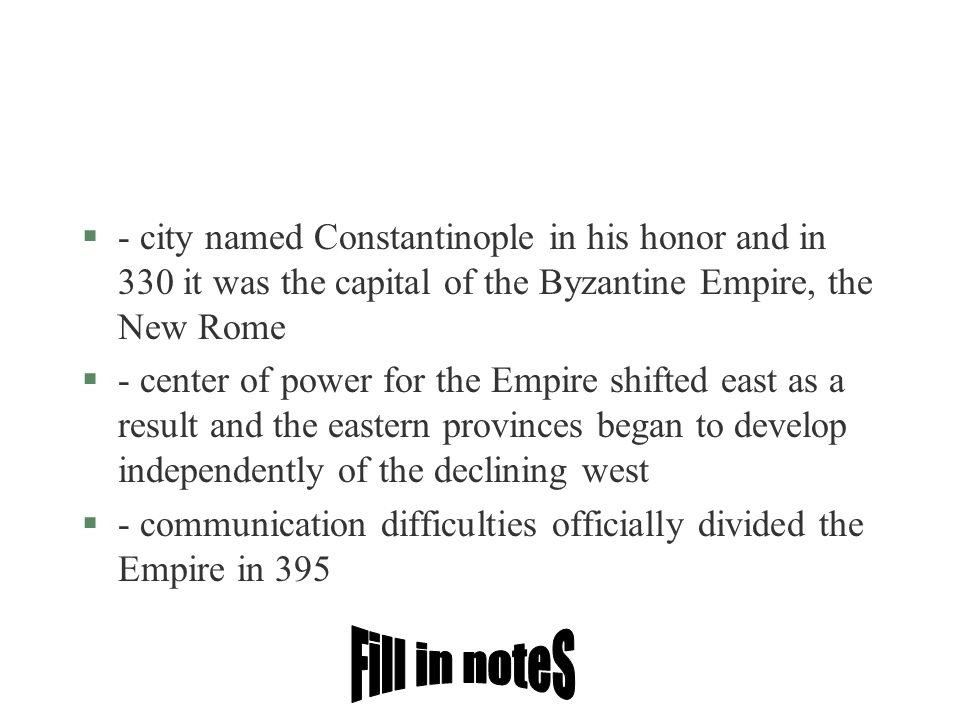 - city named Constantinople in his honor and in 330 it was the capital of the Byzantine Empire, the New Rome