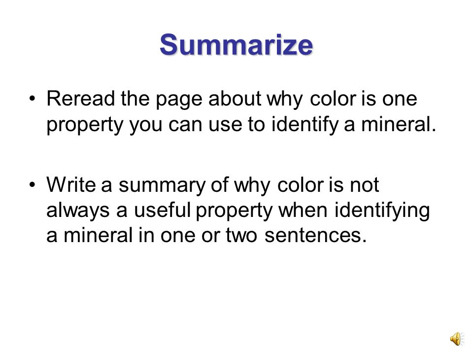 Summarize Reread the page about why color is one property you can use to identify a mineral.