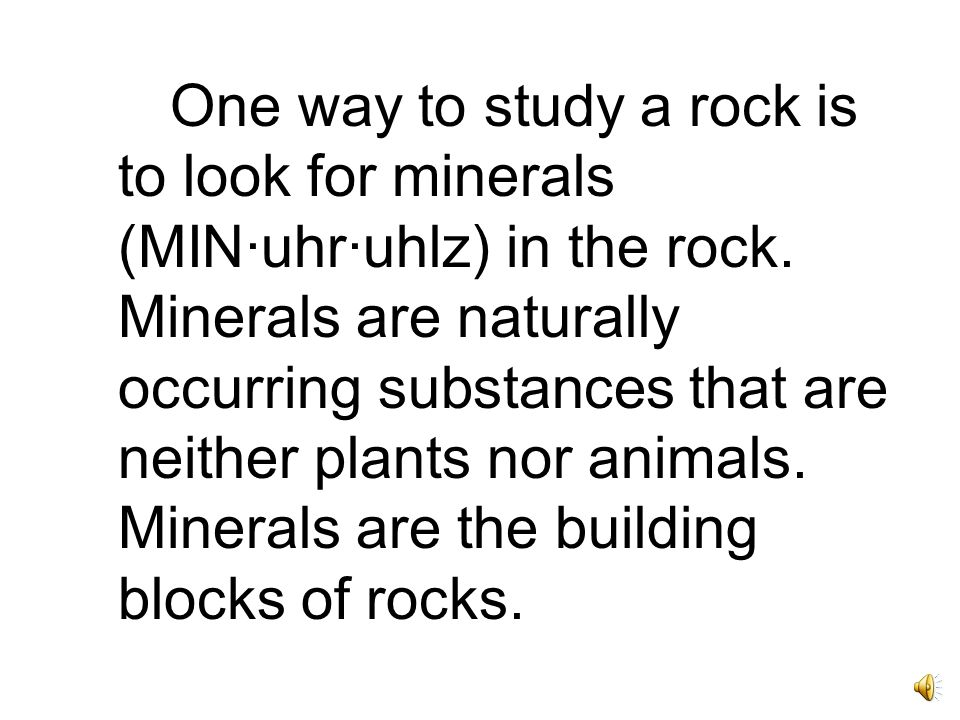 One way to study a rock is to look for minerals (MIN·uhr·uhlz) in the rock.