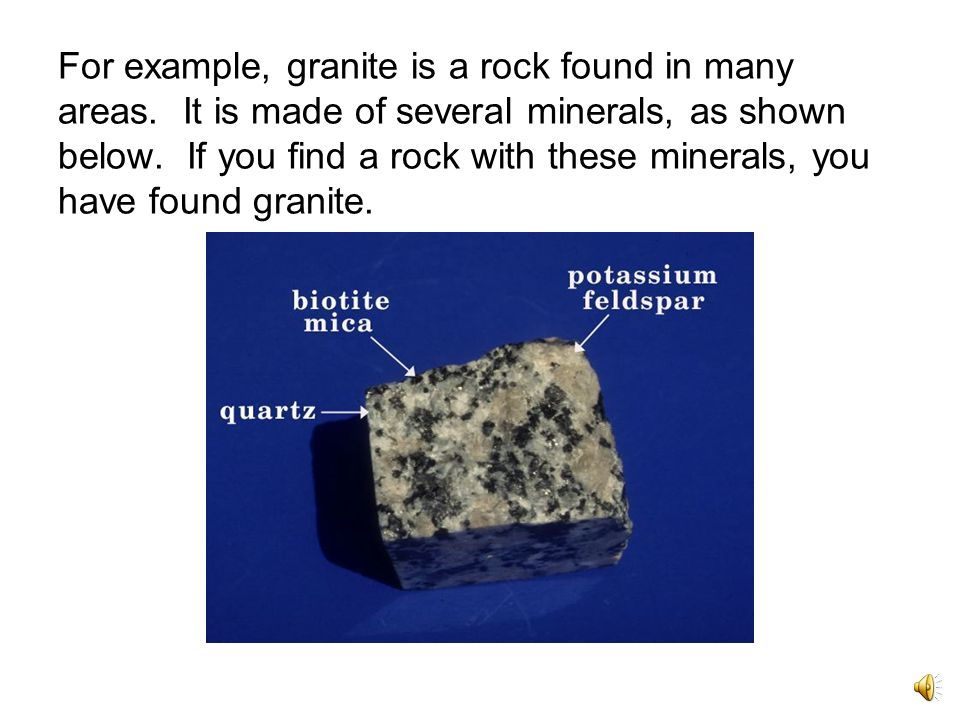 For example, granite is a rock found in many areas