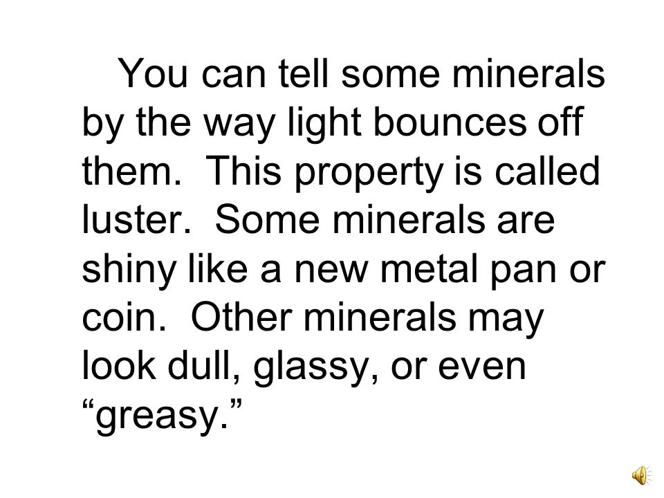 You can tell some minerals by the way light bounces off them