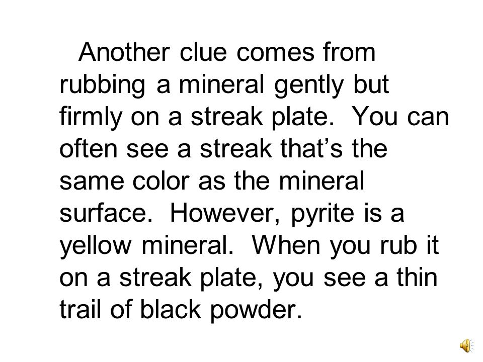 Another clue comes from rubbing a mineral gently but firmly on a streak plate.