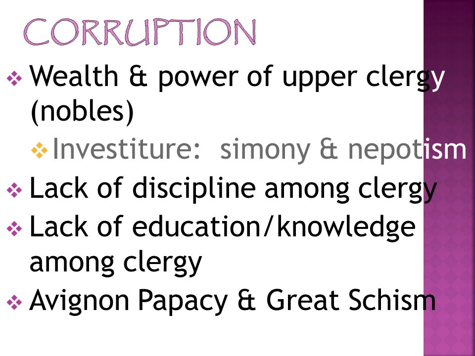 Wealth & power of upper clergy (nobles) Investiture: simony & nepotism