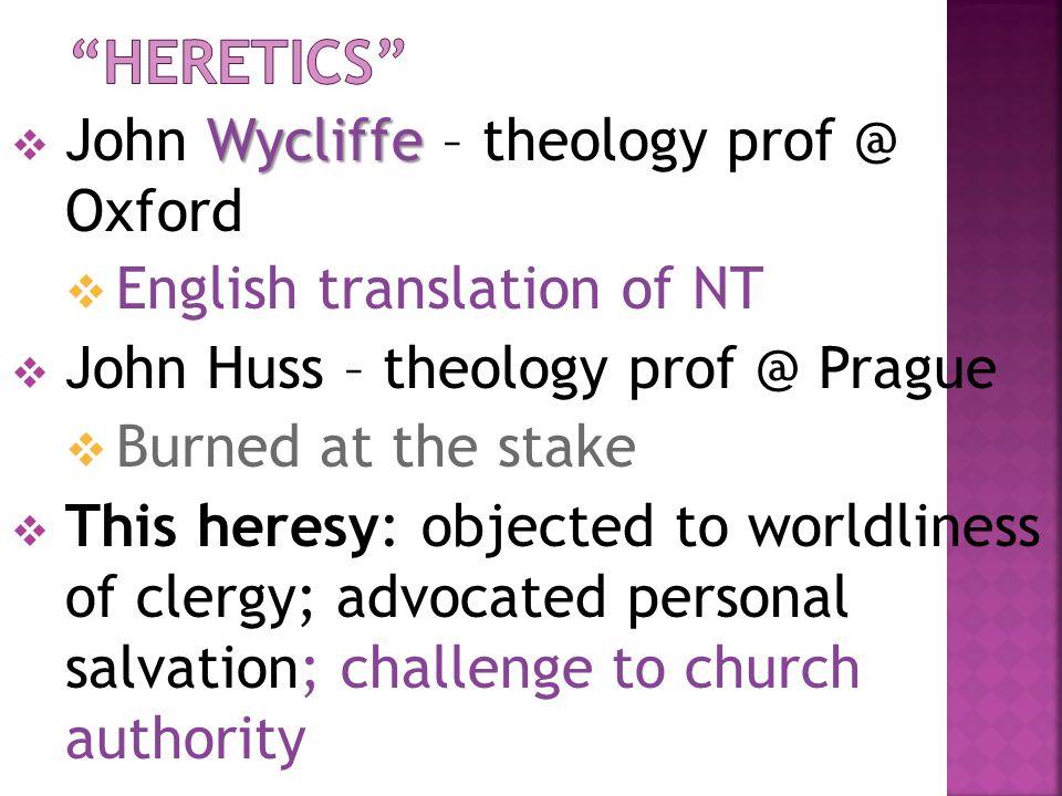 Heretics John Wycliffe – theology prof @ Oxford
