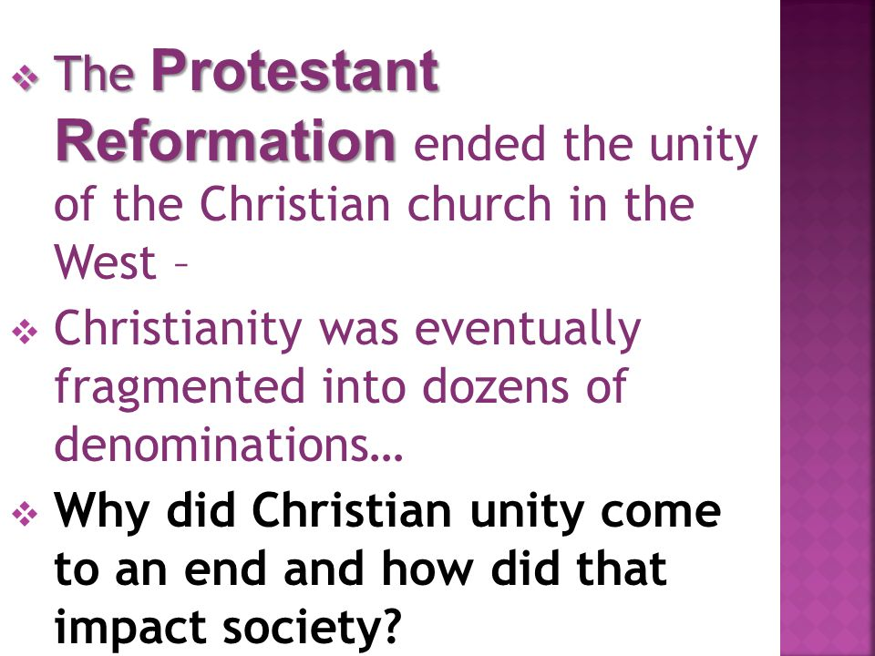 The Protestant Reformation ended the unity of the Christian church in the West –
