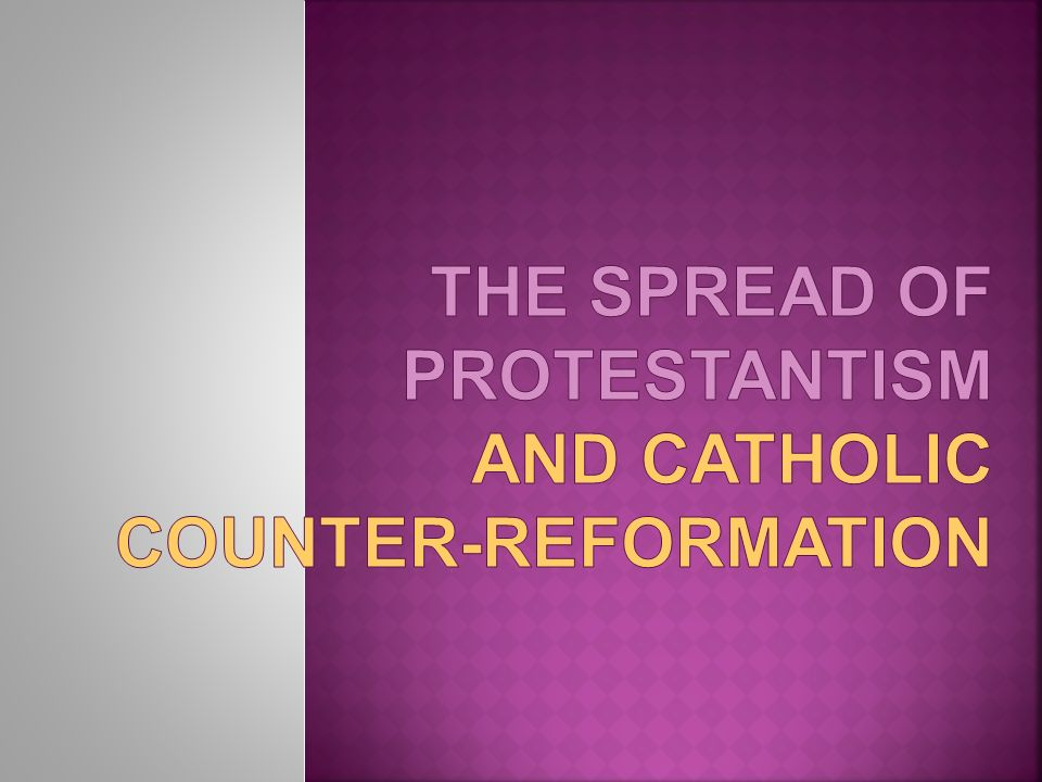 The Spread of Protestantism and Catholic Counter-Reformation