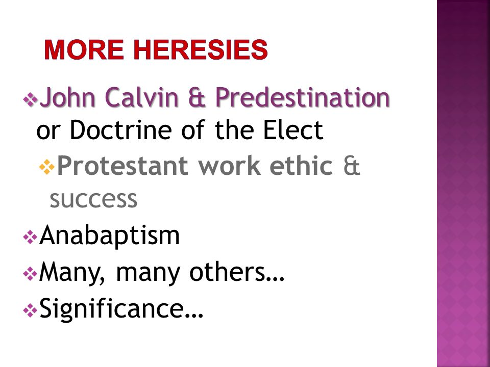 More heresies John Calvin & Predestination or Doctrine of the Elect. Protestant work ethic & success.
