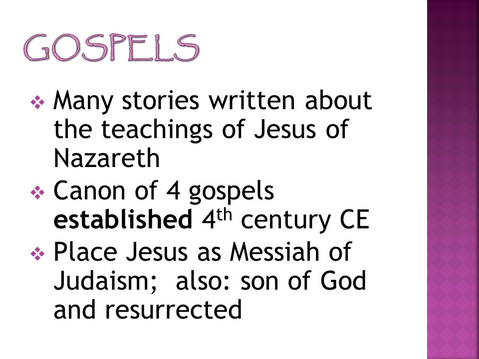 Gospels Many stories written about the teachings of Jesus of Nazareth