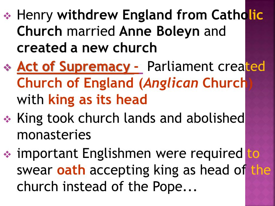 Henry withdrew England from Catholic Church married Anne Boleyn and created a new church