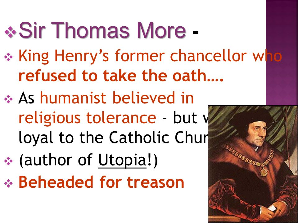 Sir Thomas More - King Henry's former chancellor who refused to take the oath….