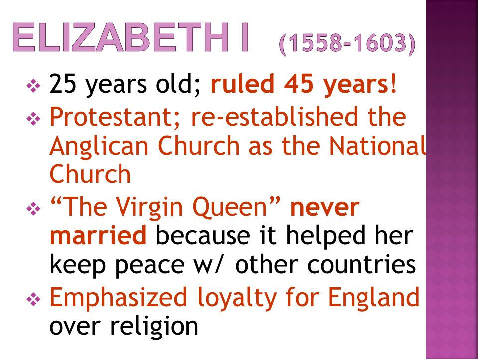 Elizabeth I ( ) 25 years old; ruled 45 years!