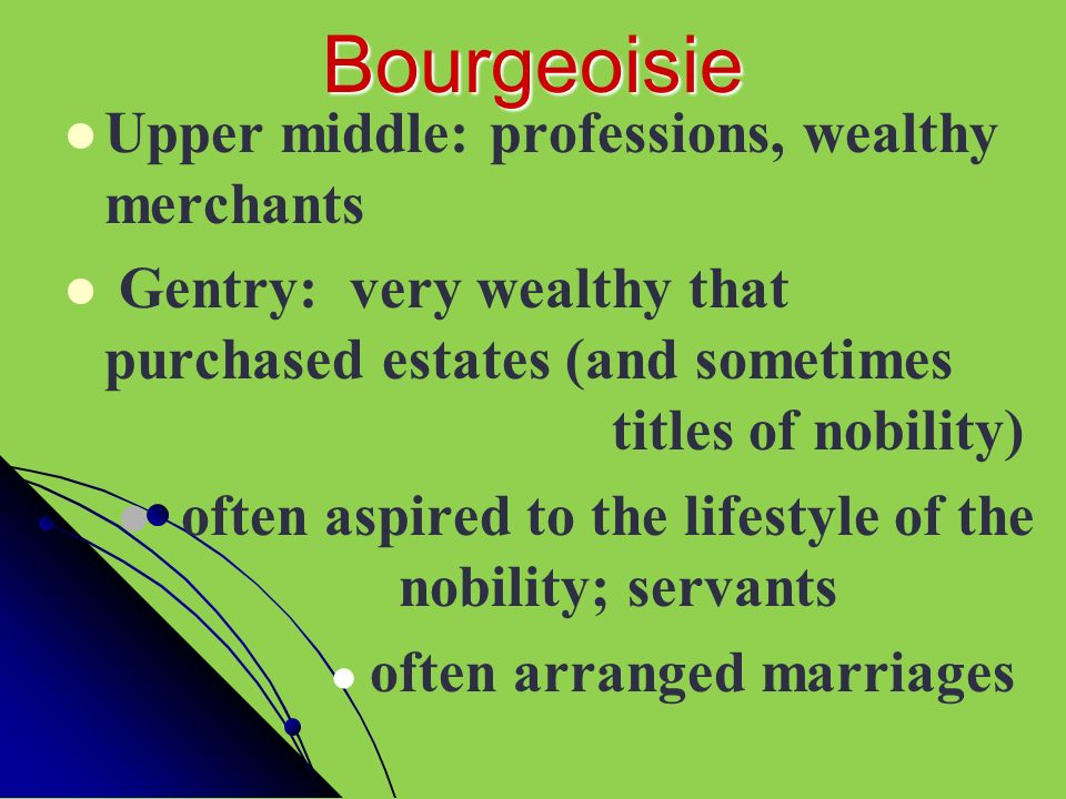Bourgeoisie Upper middle: professions, wealthy merchants
