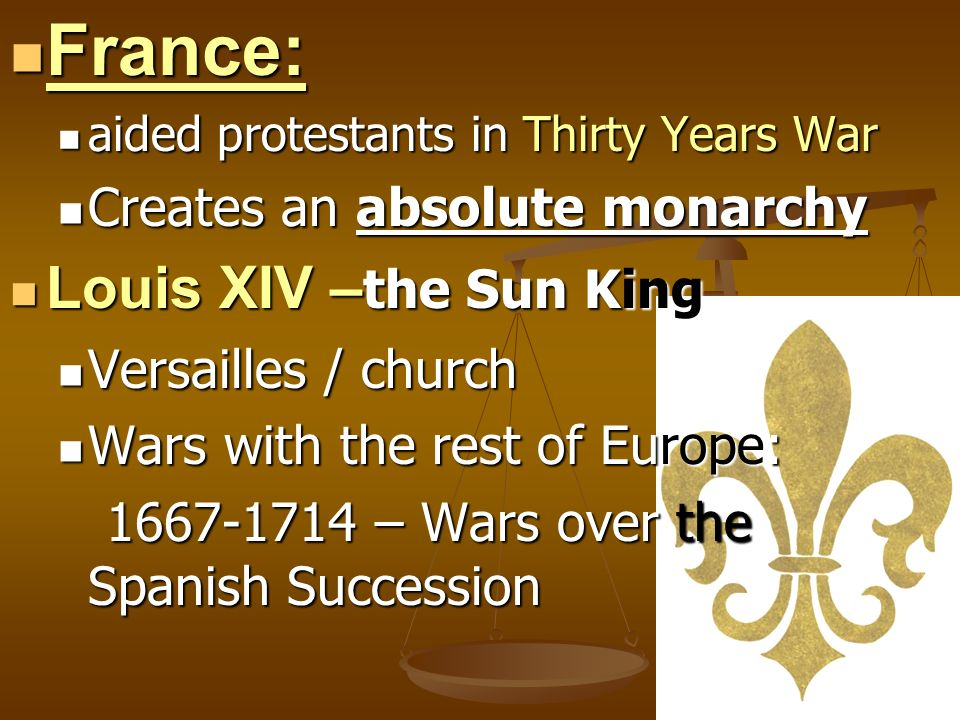 France: Louis XIV –the Sun King Creates an absolute monarchy