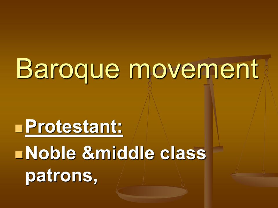 Baroque movement Protestant: Noble &middle class patrons,