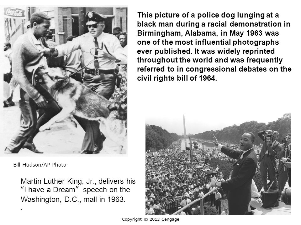 This picture of a police dog lunging at a black man during a racial demonstration in Birmingham, Alabama, in May 1963 was one of the most influential photographs ever published. It was widely reprinted throughout the world and was frequently referred to in congressional debates on the civil rights bill of 1964.
