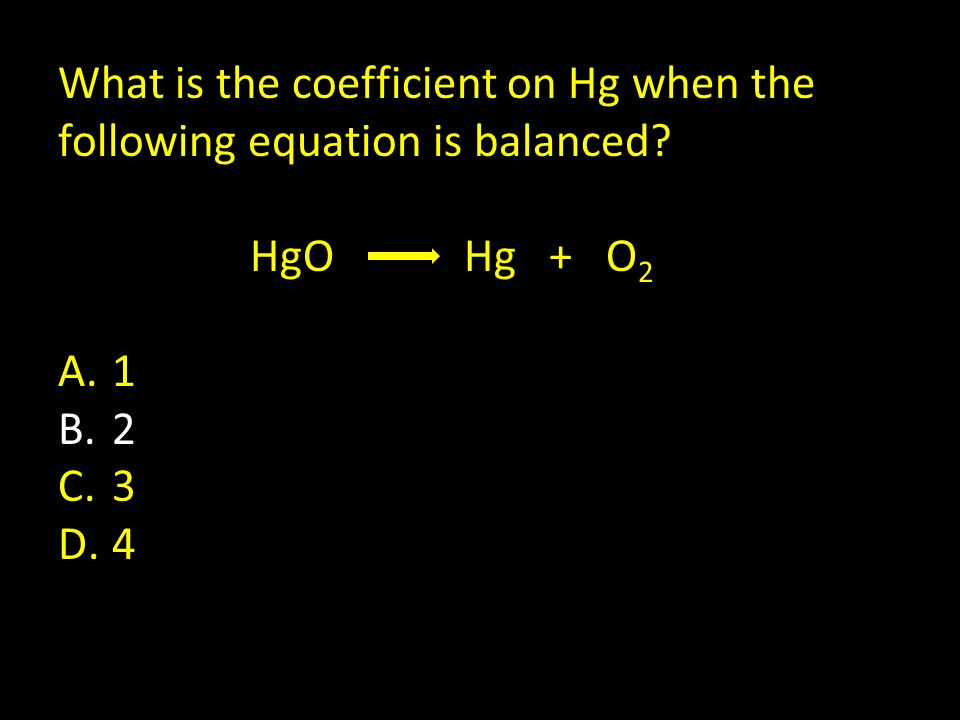 What is the coefficient on Hg when the following equation is balanced