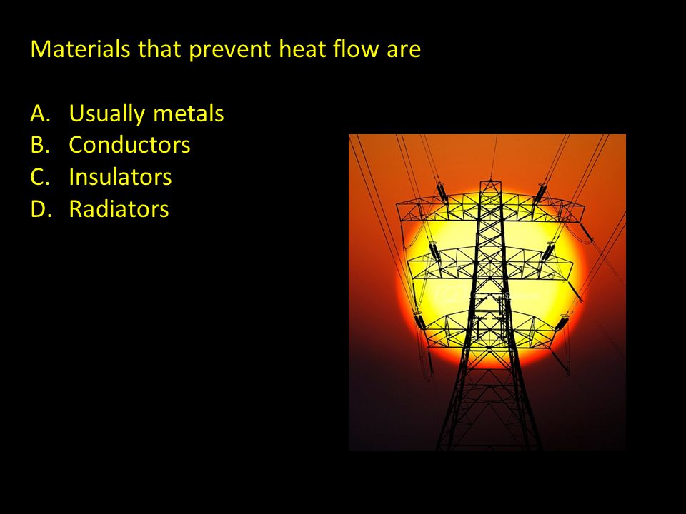 Materials that prevent heat flow are