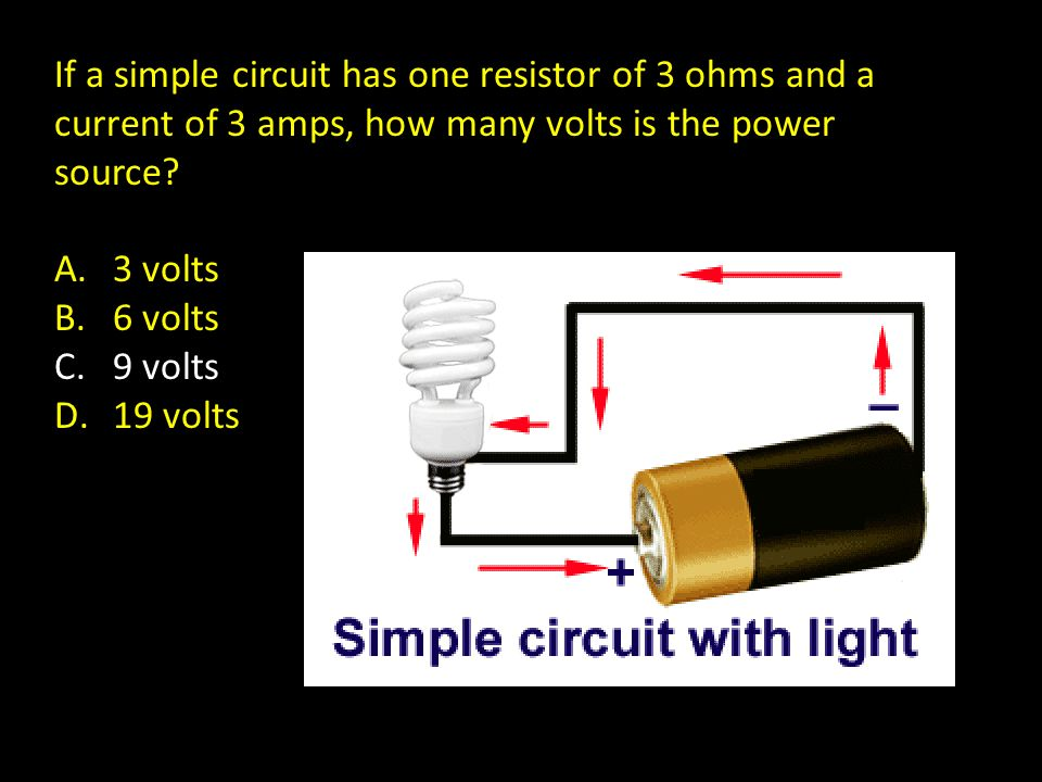 If a simple circuit has one resistor of 3 ohms and a current of 3 amps, how many volts is the power source