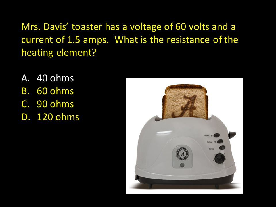 Mrs. Davis' toaster has a voltage of 60 volts and a current of 1