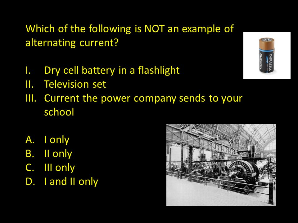 Which of the following is NOT an example of alternating current