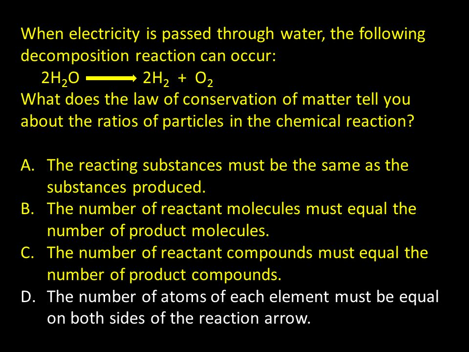 When electricity is passed through water, the following decomposition reaction can occur: