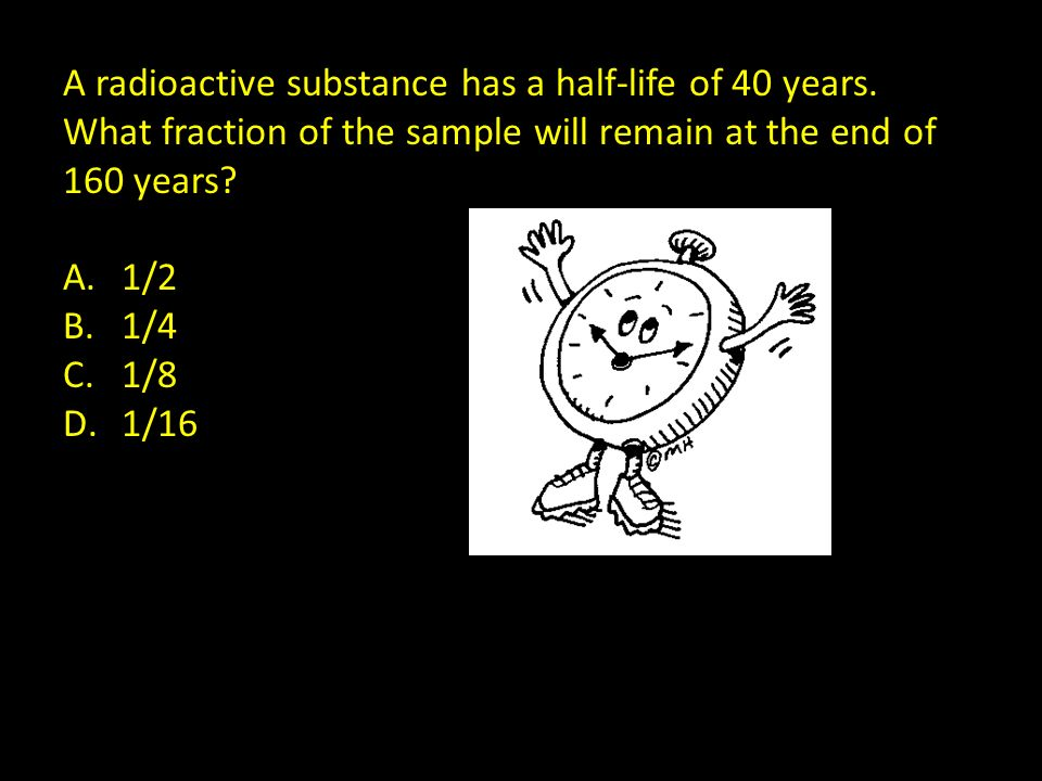 A radioactive substance has a half-life of 40 years