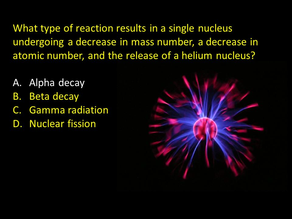 What type of reaction results in a single nucleus undergoing a decrease in mass number, a decrease in atomic number, and the release of a helium nucleus