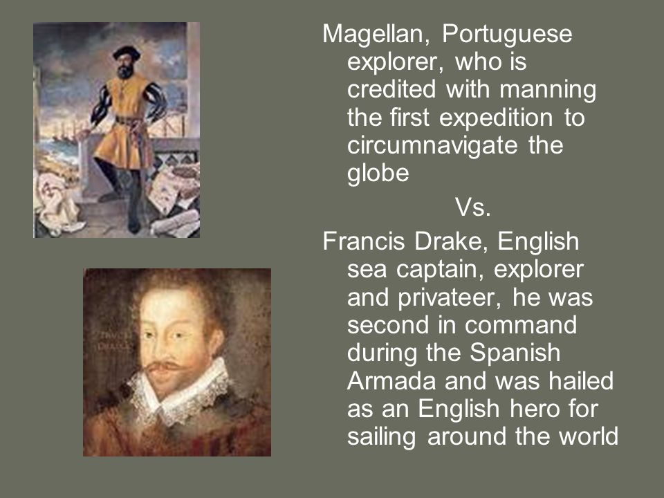 Magellan, Portuguese explorer, who is credited with manning the first expedition to circumnavigate the globe