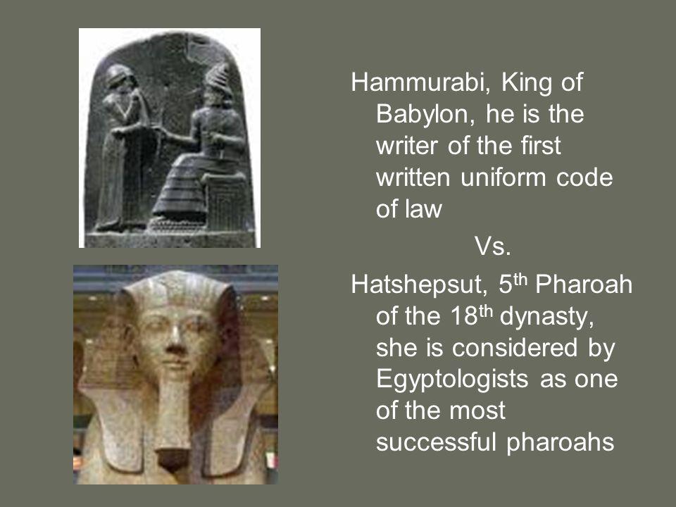 Hammurabi, King of Babylon, he is the writer of the first written uniform code of law