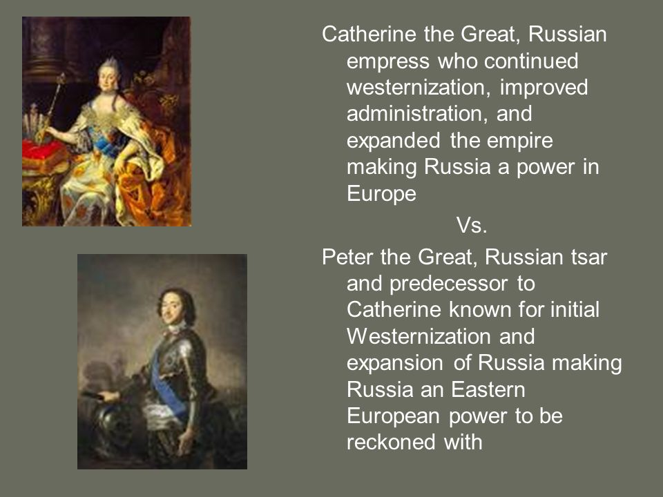 Catherine the Great, Russian empress who continued westernization, improved administration, and expanded the empire making Russia a power in Europe
