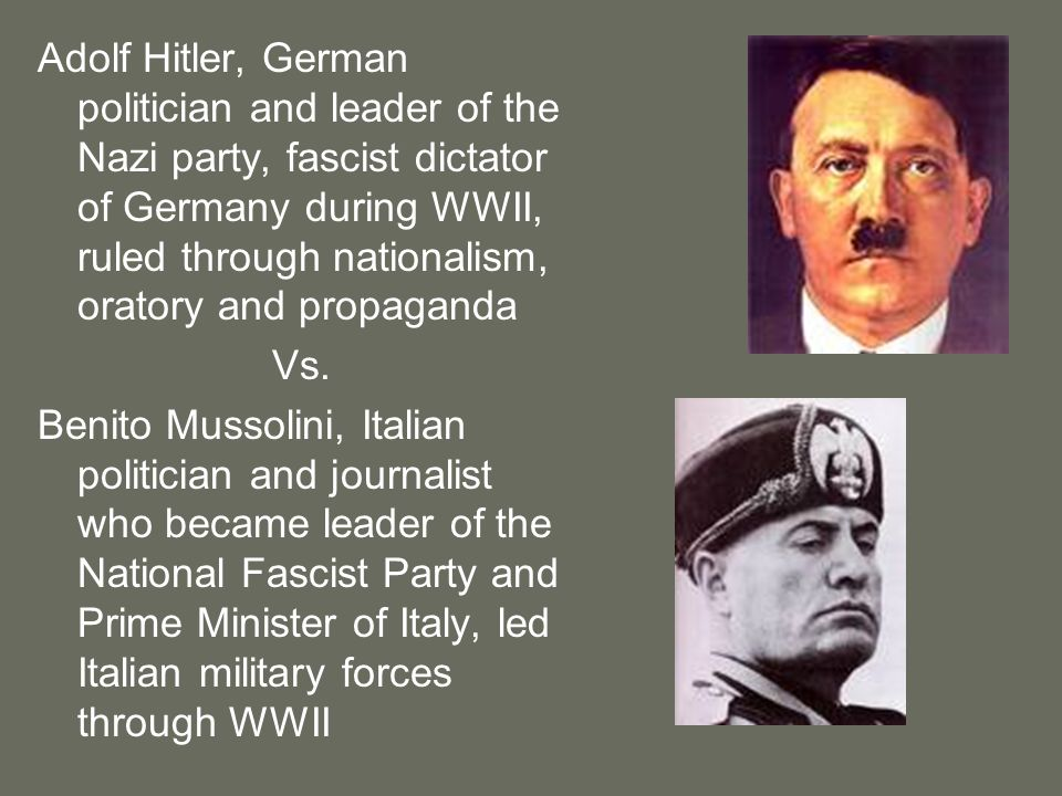 Adolf Hitler, German politician and leader of the Nazi party, fascist dictator of Germany during WWII, ruled through nationalism, oratory and propaganda