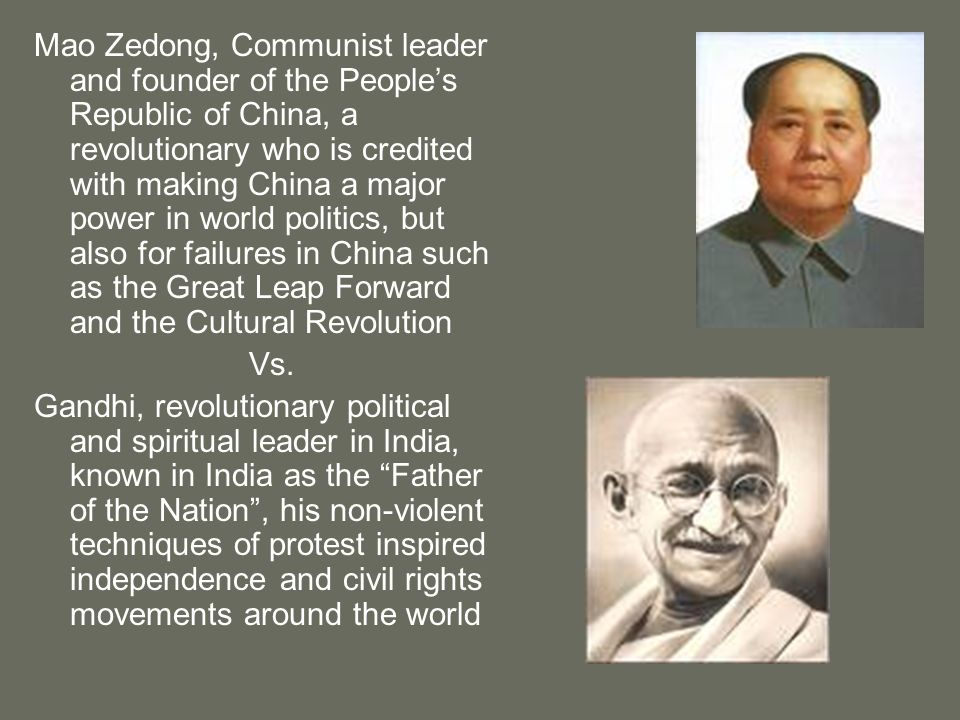 Mao Zedong, Communist leader and founder of the People's Republic of China, a revolutionary who is credited with making China a major power in world politics, but also for failures in China such as the Great Leap Forward and the Cultural Revolution