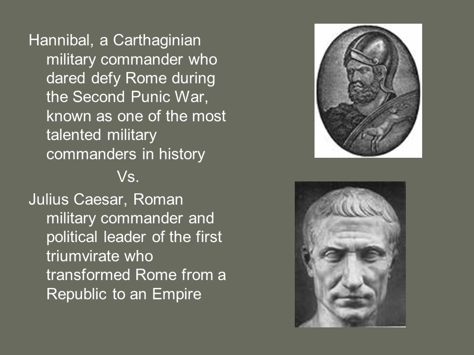 Hannibal, a Carthaginian military commander who dared defy Rome during the Second Punic War, known as one of the most talented military commanders in history