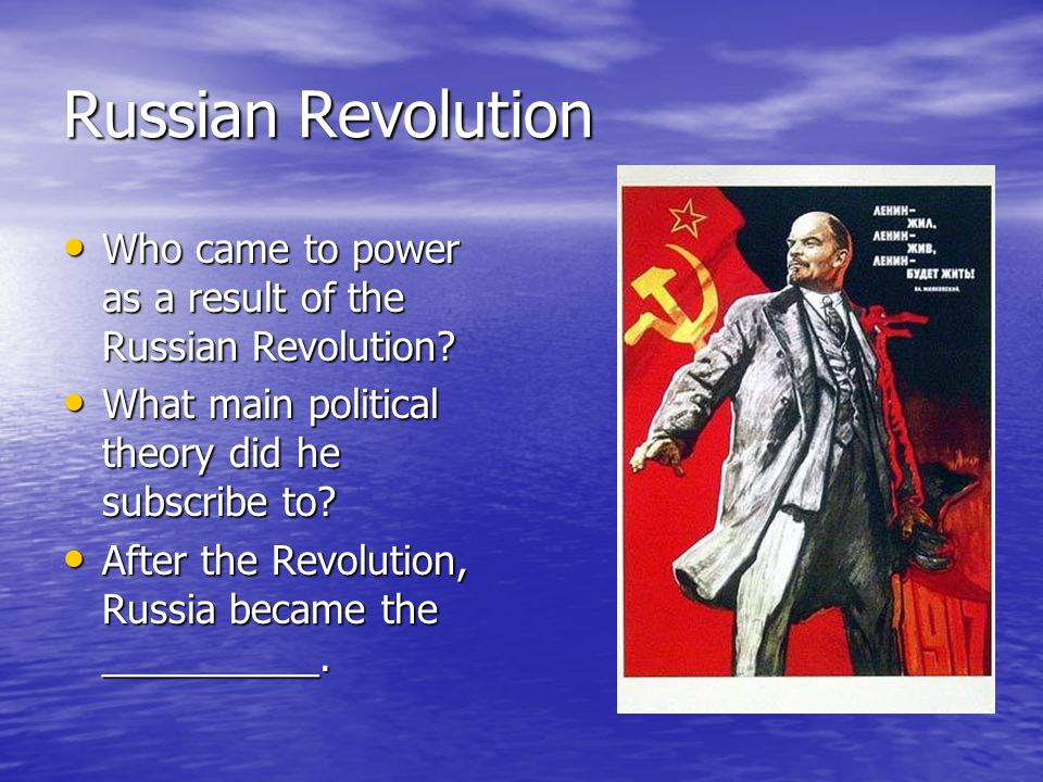 Russian Revolution Who came to power as a result of the Russian Revolution What main political theory did he subscribe to