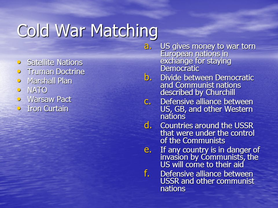 Cold War Matching US gives money to war torn European nations in exchange for staying Democratic.