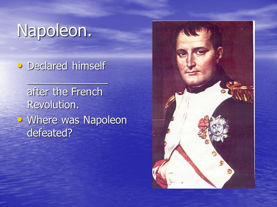 Napoleon. Declared himself ______________ after the French Revolution.