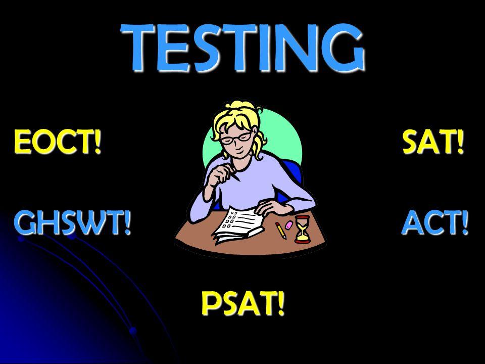 TESTING EOCT! SAT! GHSWT! ACT! PSAT!