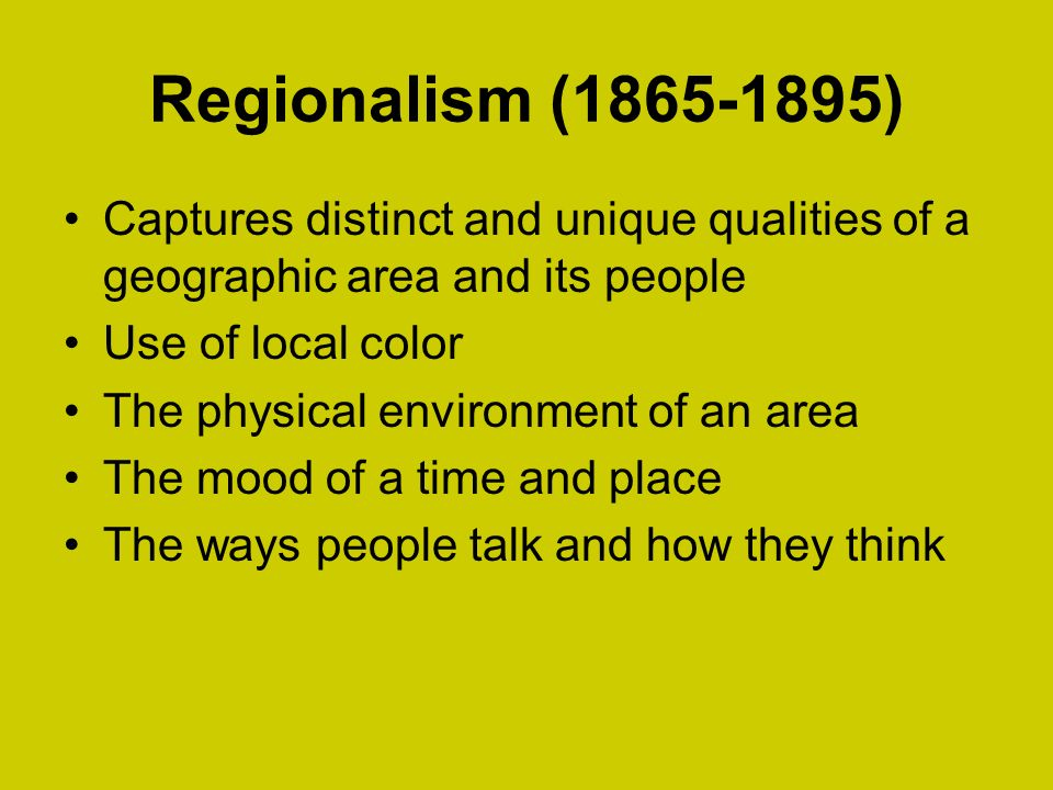 Regionalism (1865-1895) Captures distinct and unique qualities of a geographic area and its people.