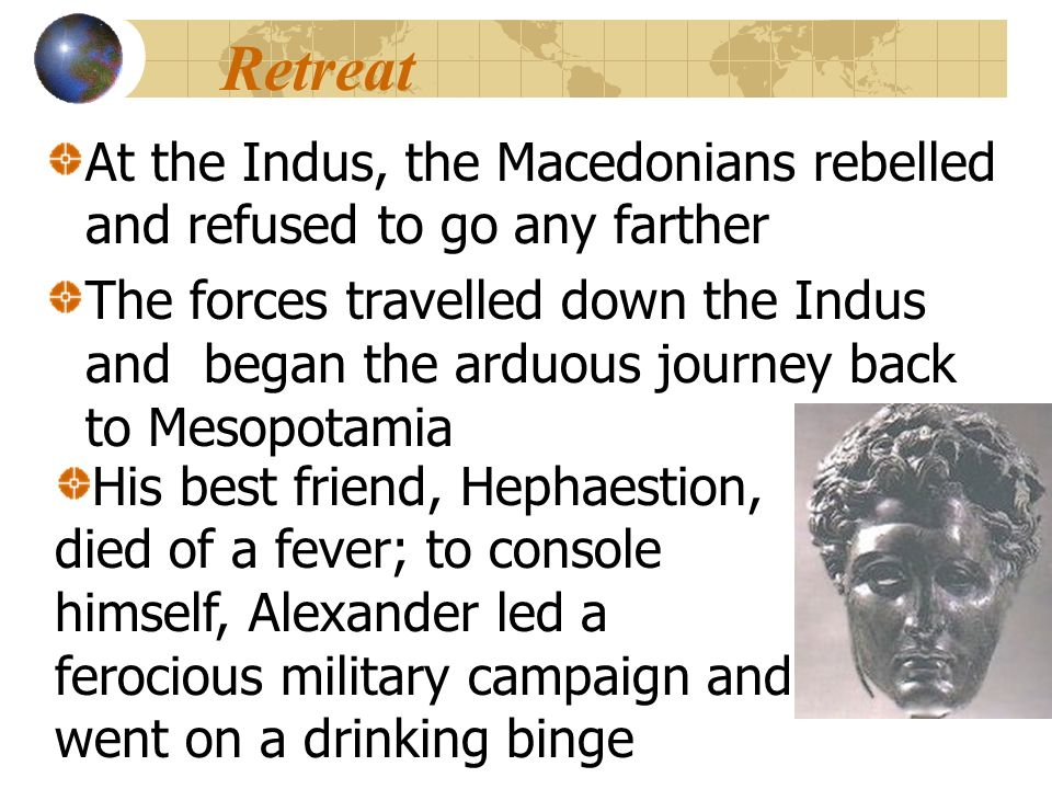 Retreat At the Indus, the Macedonians rebelled and refused to go any farther.