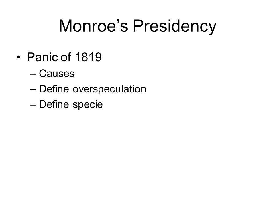 Monroe's Presidency Panic of 1819 Causes Define overspeculation