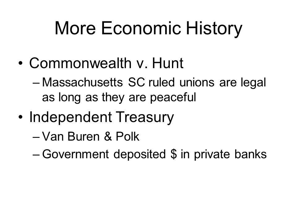 More Economic History Commonwealth v. Hunt Independent Treasury