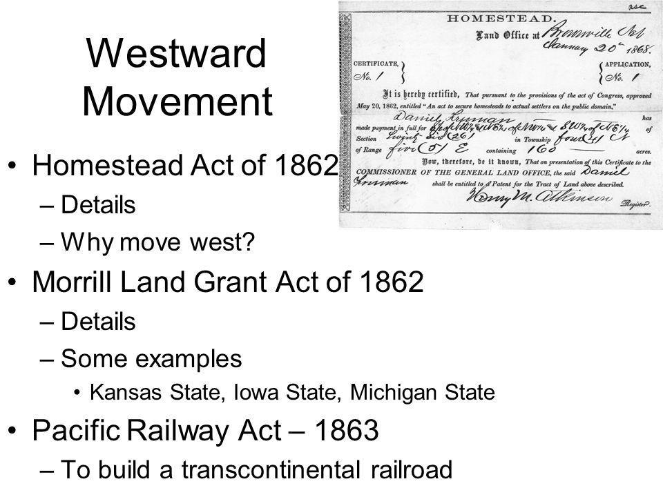Westward Movement Homestead Act of 1862 Morrill Land Grant Act of 1862