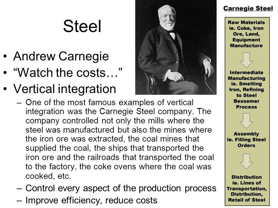 Steel Andrew Carnegie Watch the costs… Vertical integration