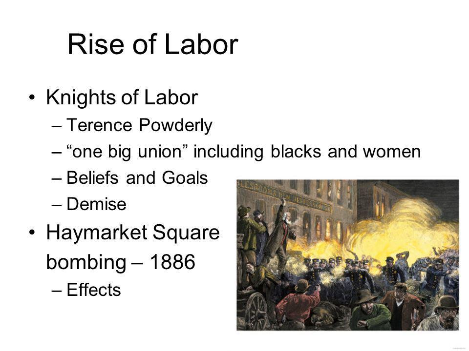 Rise of Labor Knights of Labor Haymarket Square bombing – 1886